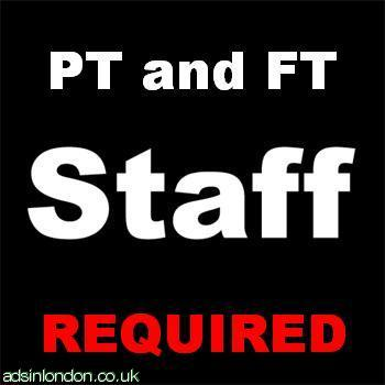 PT and FT Staff Required Immediately.