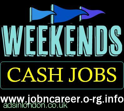 Weekend Cash Jobs Part Time & Full Time