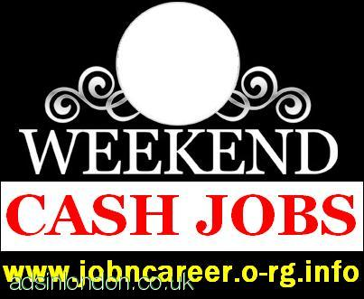 WEEKEND CASH JOBS FULL And PART TIME