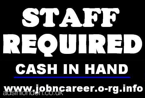 2 x URGENTLY Staff Required, Cash In Hands..