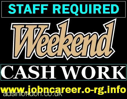 STAFF REQUIRED For Weekend Cash JOBS