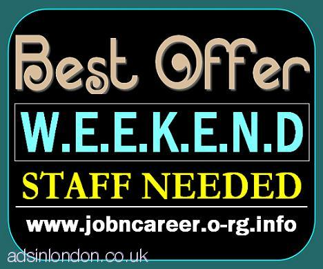 Staff Needed Urgent (Weekend Cash Jobs)