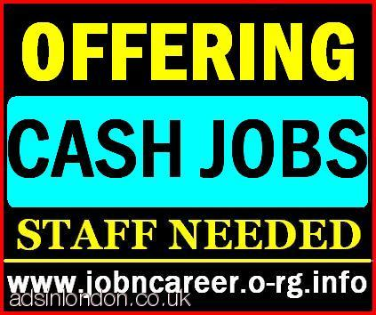 Offering CASH Positions (Staff Required Urgent)
