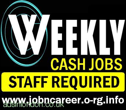 Weekly Cash Jobs (Urgently Staff Wanted)