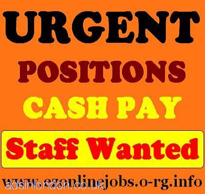 WEEKLY CASH JOBS, Urgent Staff Required