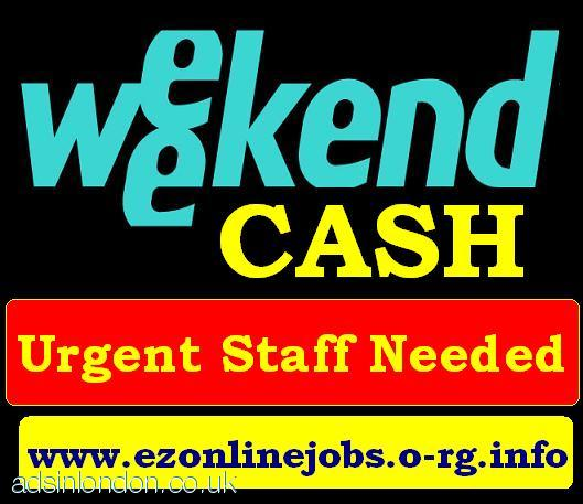Urgent Weekend (Cash Job) Staff Required