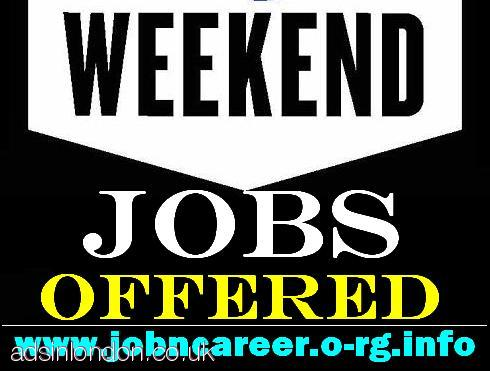 WEEKEND Jobs Offered (Staff Required)