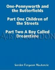 One-Pennyworth and the Butterfields. Part One & Part Two